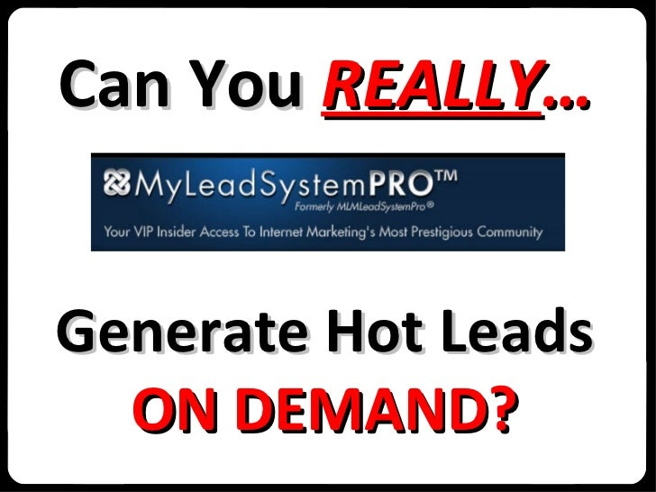 Can You  REALLY … Generate Hot Leads ON DEMAND?
