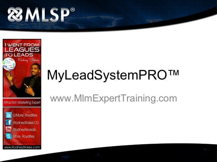 MyLeadSystemPRO™www.MlmExpertTraining.com