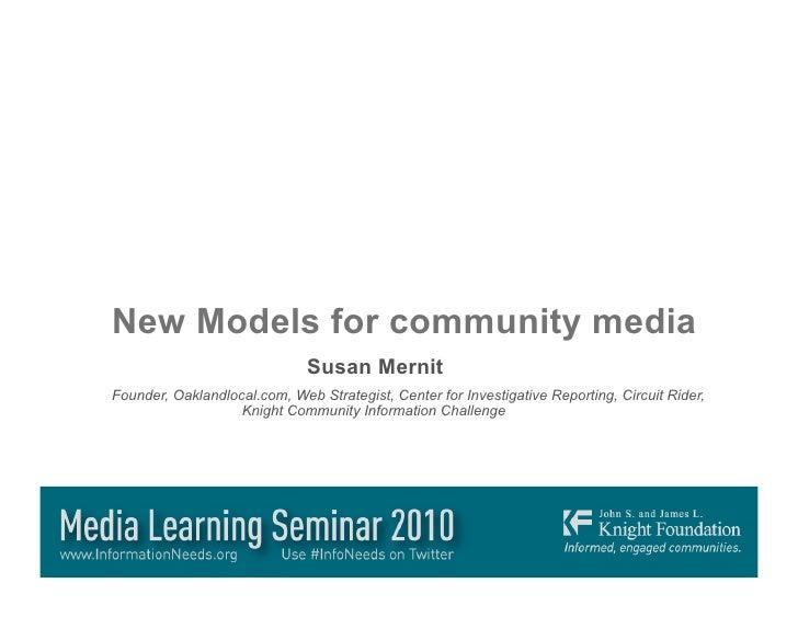 New Models for community media                               Susan Mernit Founder, Oaklandlocal.com, Web Strategist, Cente...