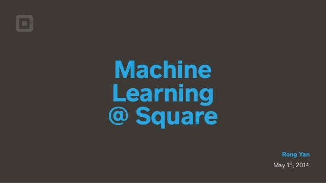 May 15, 2014 ! Rong Yan Machine Learning 