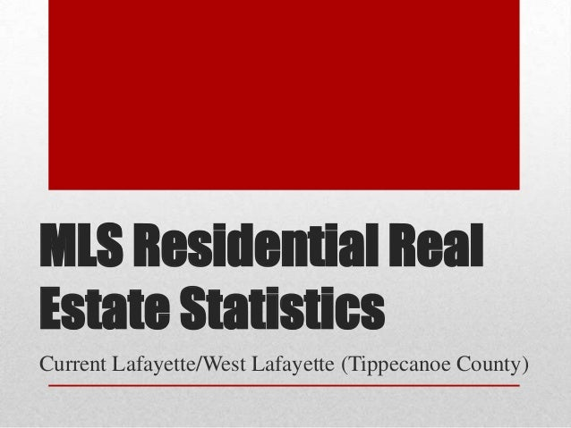MLS Residential RealEstate StatisticsCurrent Lafayette/West Lafayette (Tippecanoe County)