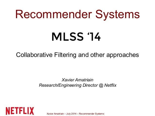 Xavier Amatriain – July 2014 – Recommender Systems Recommender Systems Collaborative Filtering and other approaches Xavier...