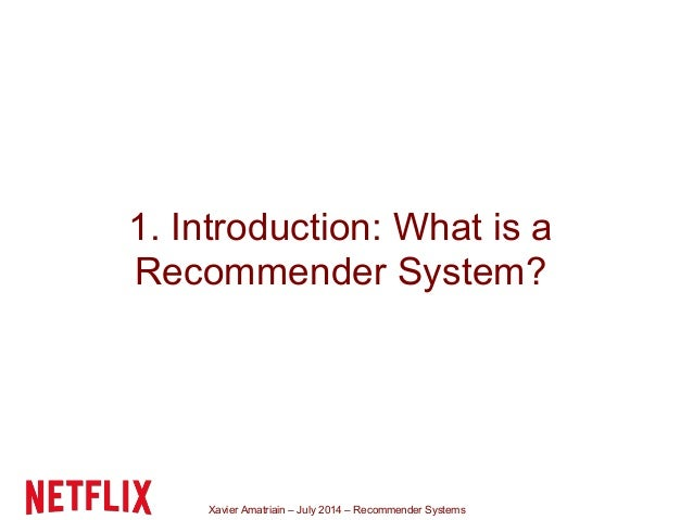 Xavier Amatriain – July 2014 – Recommender Systems 1. Introduction: What is a Recommender System?