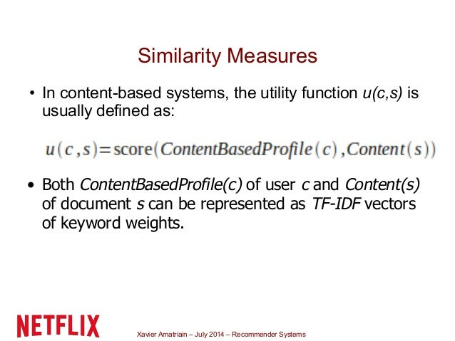 Xavier Amatriain – July 2014 – Recommender Systems Similarity Measures • In content-based systems, the utility function u(...