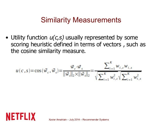 Xavier Amatriain – July 2014 – Recommender Systems Similarity Measurements • Utility function u(c,s) usually represented b...
