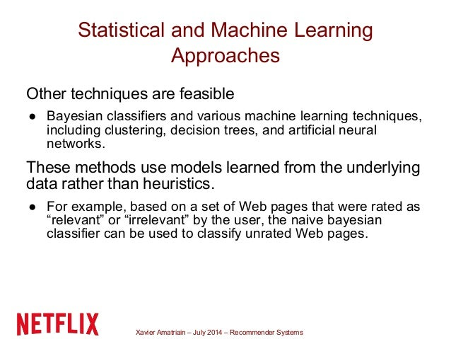 Xavier Amatriain – July 2014 – Recommender Systems Statistical and Machine Learning Approaches Other techniques are feasib...