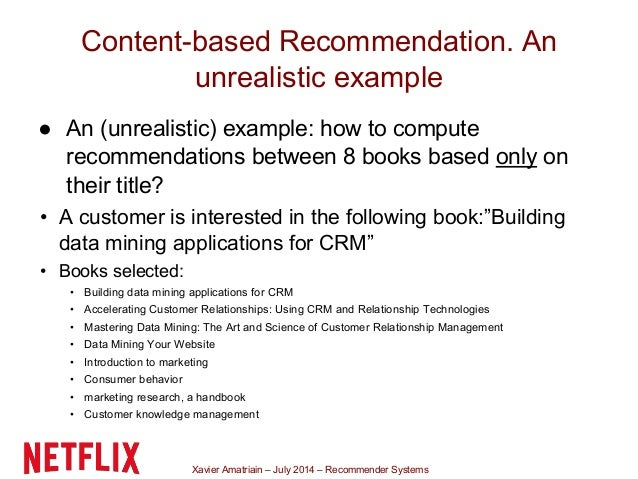 Xavier Amatriain – July 2014 – Recommender Systems Content-based Recommendation. An unrealistic example ● An (unrealistic)...