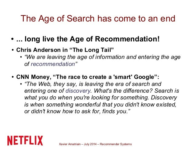 Xavier Amatriain – July 2014 – Recommender Systems The Age of Search has come to an end • ... long live the Age of Recomme...
