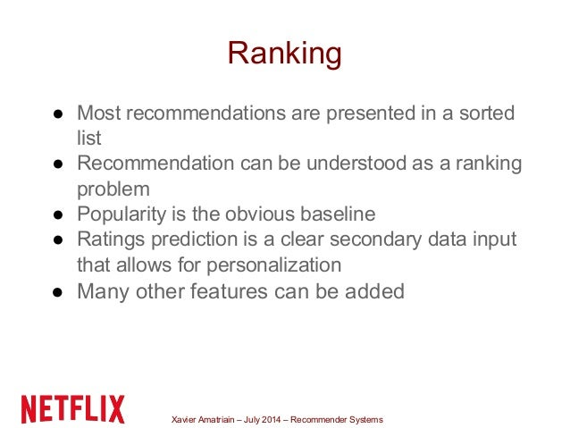 Xavier Amatriain – July 2014 – Recommender Systems Ranking ● Most recommendations are presented in a sorted list ● Recomme...