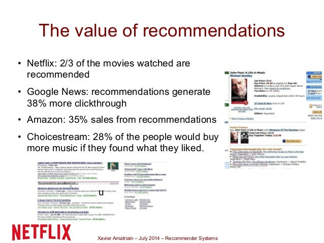 Xavier Amatriain – July 2014 – Recommender Systems The value of recommendations • Netflix: 2/3 of the movies watched are r...
