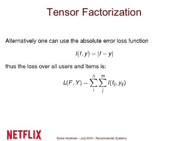 Xavier Amatriain – July 2014 – Recommender Systems Tensor Factorization