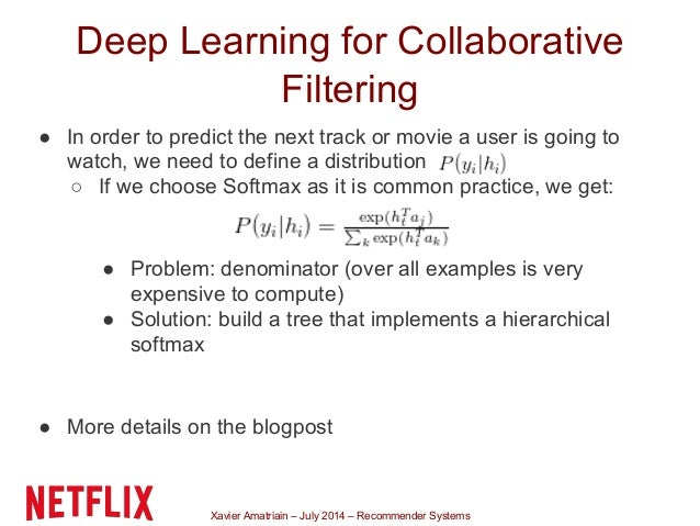Xavier Amatriain – July 2014 – Recommender Systems Deep Learning for Collaborative Filtering ● In order to predict the nex...