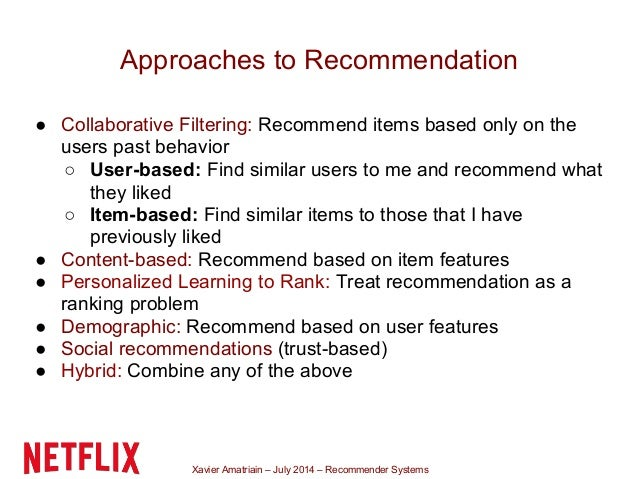 Xavier Amatriain – July 2014 – Recommender Systems Approaches to Recommendation ● Collaborative Filtering: Recommend items...