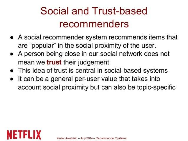 Xavier Amatriain – July 2014 – Recommender Systems Social and Trust-based recommenders ● A social recommender system recom...