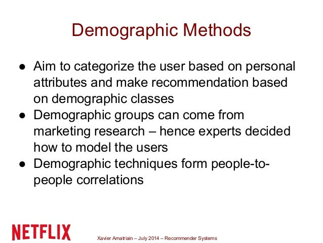 Xavier Amatriain – July 2014 – Recommender Systems Demographic Methods ● Aim to categorize the user based on personal attr...