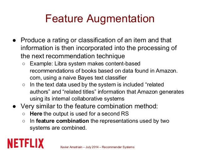 Xavier Amatriain – July 2014 – Recommender Systems Feature Augmentation ● Produce a rating or classification of an item an...