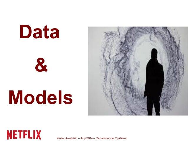 Xavier Amatriain – July 2014 – Recommender Systems Data & Models