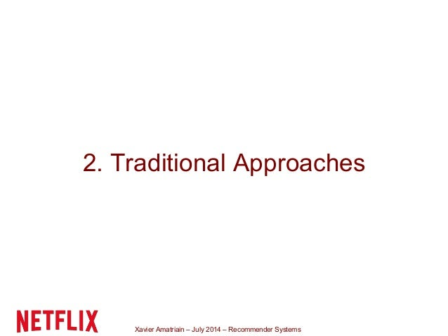 Xavier Amatriain – July 2014 – Recommender Systems 2. Traditional Approaches