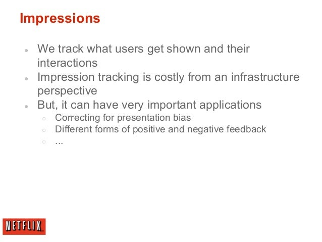 Impressions ● We track what users get shown and their interactions ● Impression tracking is costly from an infrastructure ...
