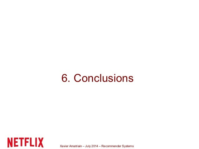 Xavier Amatriain – July 2014 – Recommender Systems 6. Conclusions