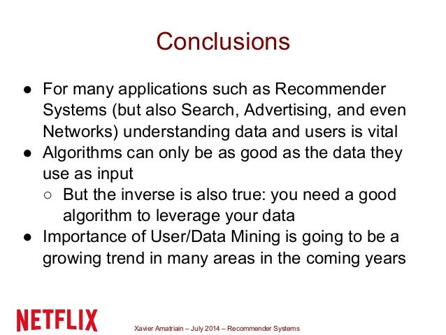 Xavier Amatriain – July 2014 – Recommender Systems Conclusions ● For many applications such as Recommender Systems (but al...
