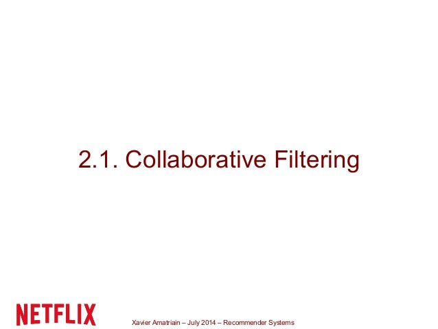 Xavier Amatriain – July 2014 – Recommender Systems 2.1. Collaborative Filtering