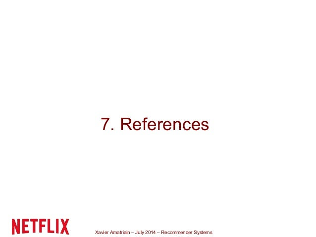 Xavier Amatriain – July 2014 – Recommender Systems 7. References