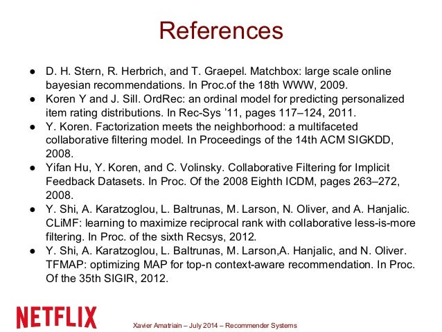 Xavier Amatriain – July 2014 – Recommender Systems ● D. H. Stern, R. Herbrich, and T. Graepel. Matchbox: large scale onlin...