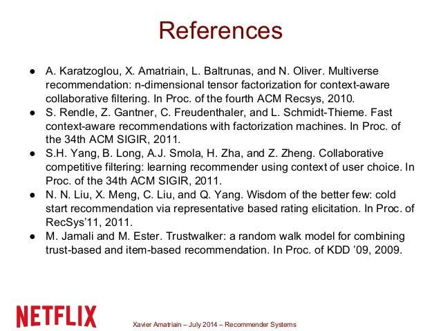 Xavier Amatriain – July 2014 – Recommender Systems ● A. Karatzoglou, X. Amatriain, L. Baltrunas, and N. Oliver. Multiverse...