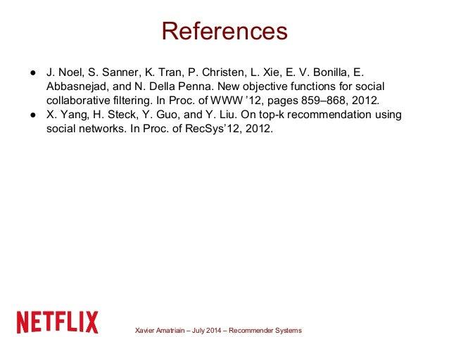 Xavier Amatriain – July 2014 – Recommender Systems ● J. Noel, S. Sanner, K. Tran, P. Christen, L. Xie, E. V. Bonilla, E. A...