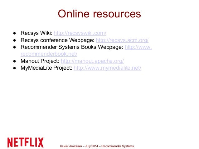 Xavier Amatriain – July 2014 – Recommender Systems ● Recsys Wiki: http://recsyswiki.com/ ● Recsys conference Webpage: http...