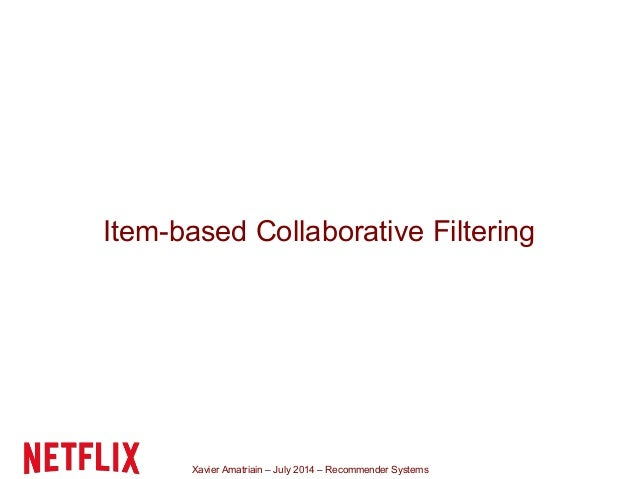 Xavier Amatriain – July 2014 – Recommender Systems Item-based Collaborative Filtering