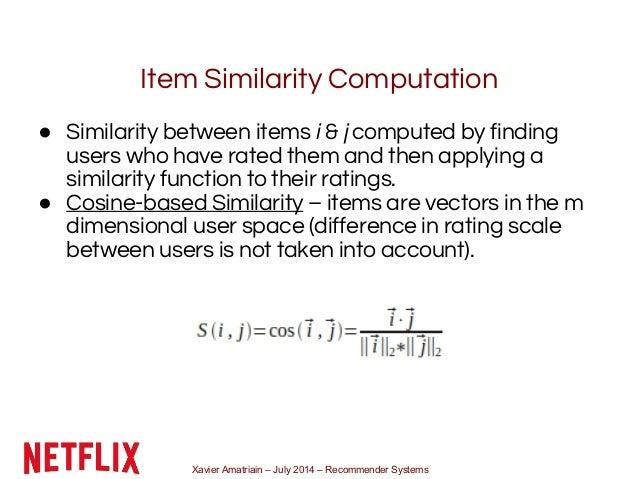Xavier Amatriain – July 2014 – Recommender Systems Item Similarity Computation ● Similarity between items i & j computed b...