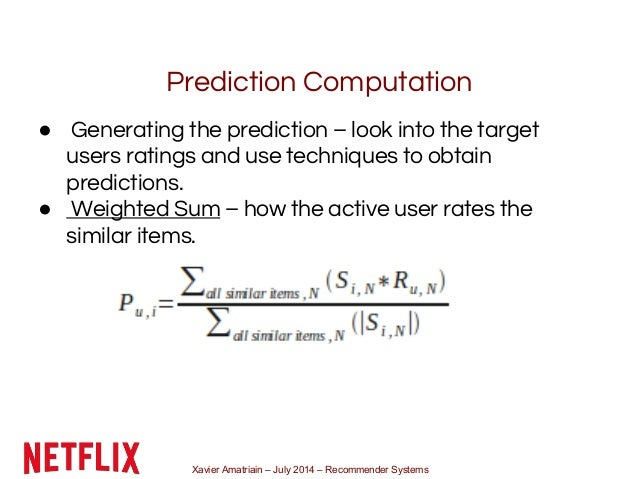 Xavier Amatriain – July 2014 – Recommender Systems Prediction Computation ● Generating the prediction – look into the targ...
