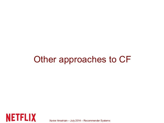 Xavier Amatriain – July 2014 – Recommender Systems Other approaches to CF