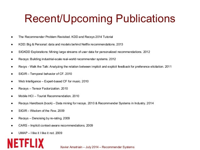Xavier Amatriain – July 2014 – Recommender Systems Recent/Upcoming Publications ● The Recommender Problem Revisited. KDD a...
