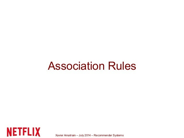 Xavier Amatriain – July 2014 – Recommender Systems Association Rules