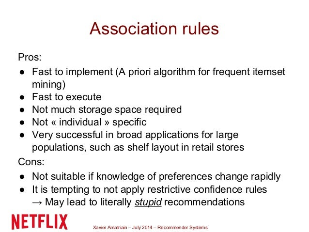 Xavier Amatriain – July 2014 – Recommender Systems Association rules Pros: ● Fast to implement (A priori algorithm for fre...