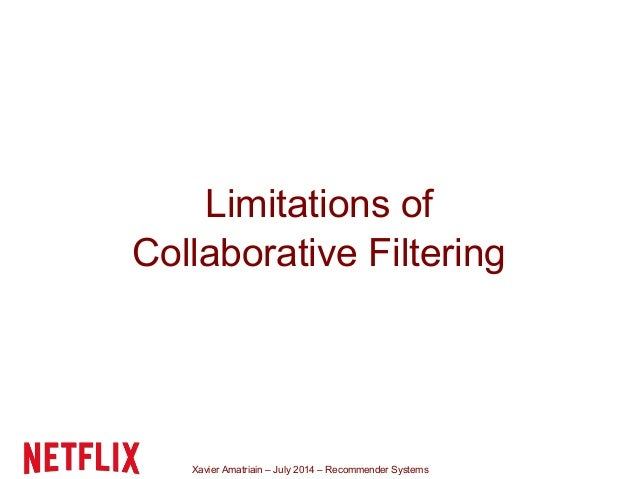 Xavier Amatriain – July 2014 – Recommender Systems Limitations of Collaborative Filtering
