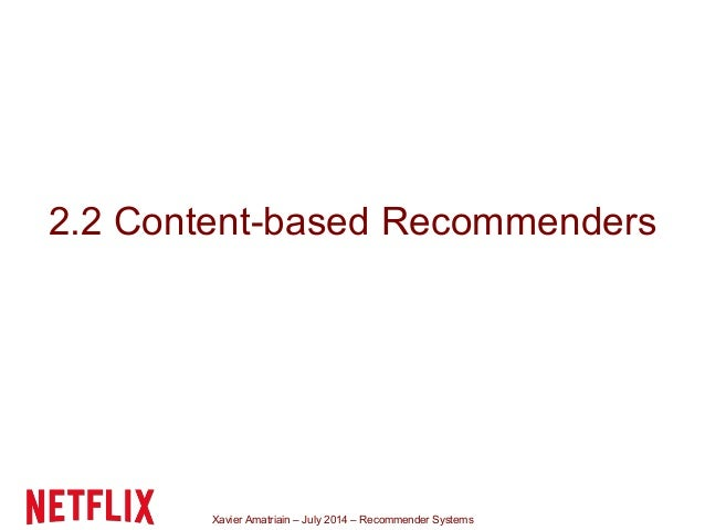 Xavier Amatriain – July 2014 – Recommender Systems 2.2 Content-based Recommenders
