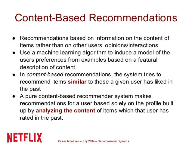 Xavier Amatriain – July 2014 – Recommender Systems Content-Based Recommendations ● Recommendations based on information on...