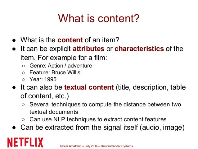 Xavier Amatriain – July 2014 – Recommender Systems What is content? ● What is the content of an item? ● It can be explicit...