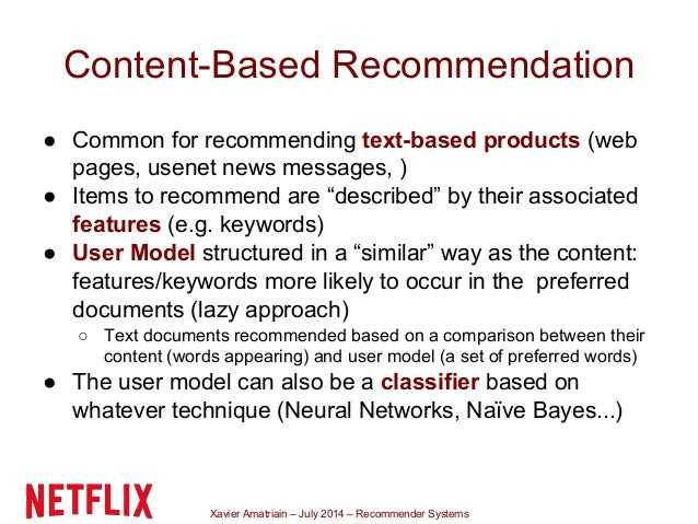 Xavier Amatriain – July 2014 – Recommender Systems Content-Based Recommendation ● Common for recommending text-based produ...