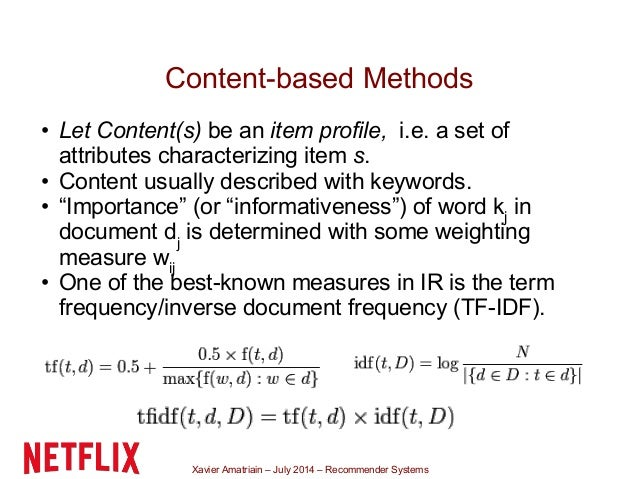 Xavier Amatriain – July 2014 – Recommender Systems Content-based Methods • Let Content(s) be an item profile, i.e. a set o...