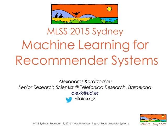 MLSS Sydney, February 18, 2015 – Machine Learning for Recommender Systems MLSS 2015 Sydney Machine Learning for Recommende...