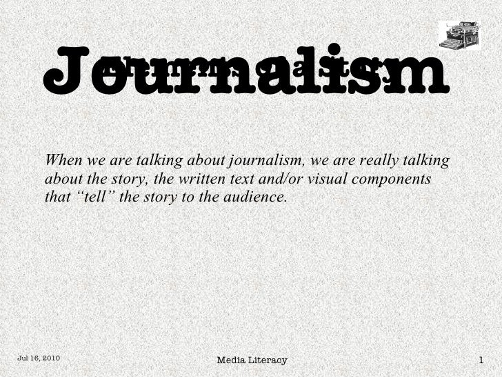 When we are talking about journalism, we are really talking about the story, the written text and/or visual components tha...
