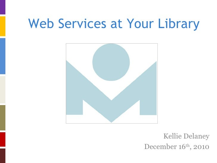 Web Services at Your Library Kellie Delaney December 16 th , 2010