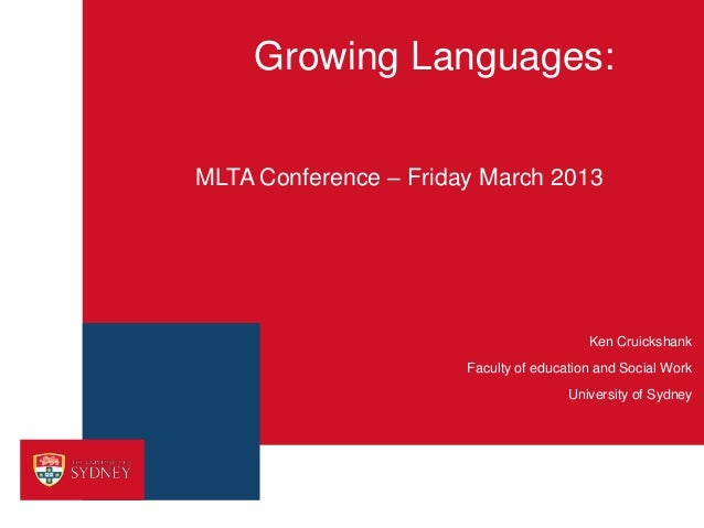 Growing Languages:MLTA Conference – Friday March 2013                                          Ken Cruickshank            ...