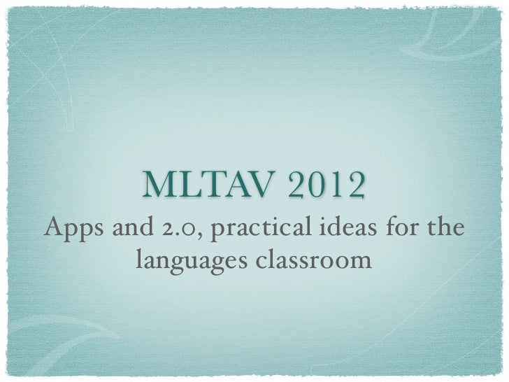 MLTAV 2012Apps and 2.0, practical ideas for the       languages classroom