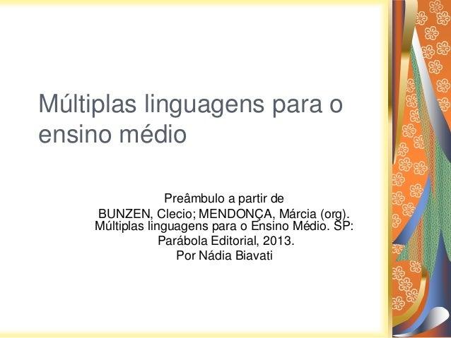Múltiplas linguagens para o ensino médio Preâmbulo a partir de BUNZEN, Clecio; MENDONÇA, Márcia (org). Múltiplas linguagen...